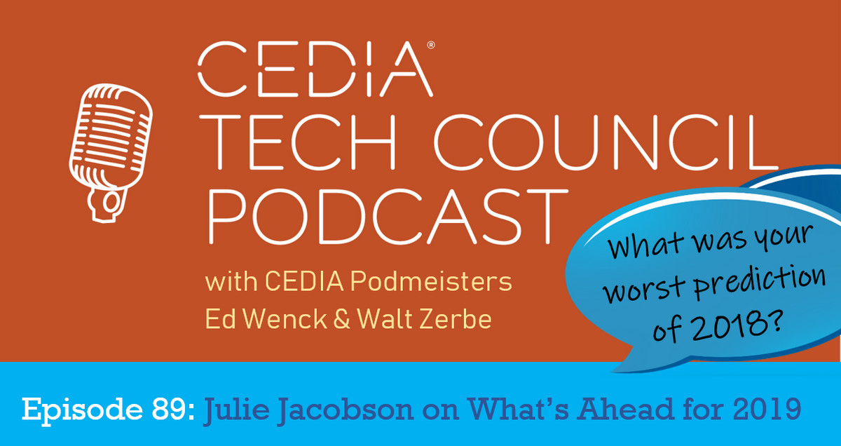 That CEDIA Podcast with Julie Jacobson on 2018 Home Tech Happenings and 2019 Trends