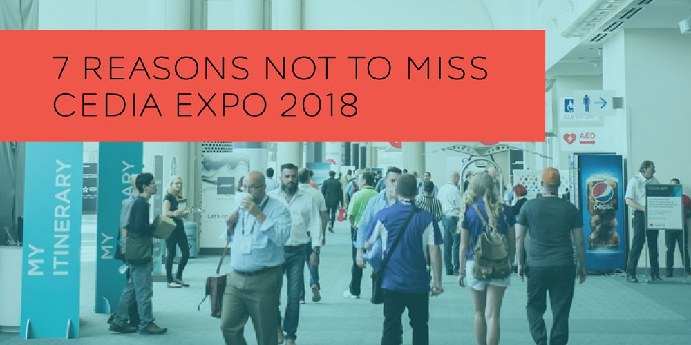 We Have 7 Reasons for You Not to Miss CEDIA Expo!