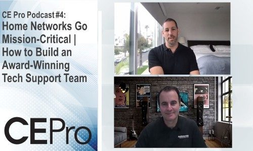 CE Pro Podcast #4: Home Networks Go Mission-Critical | Building an Award-Winning Tech Support Team