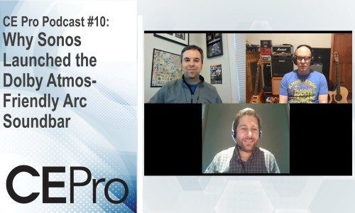 CE Pro Podcast #10: Why Sonos Launched the Dolby Atmos-Friendly Arc Soundbar