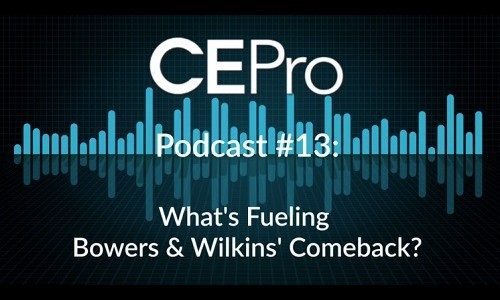 CE Pro Podcast #13: What's Fueling Bowers & Wilkins Comeback?