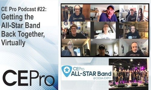 CE Pro Podcast #22: Getting the All-Star Band Back Together, Virtually
