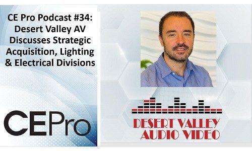 CE Pro Podcast #34: Desert Valley AV's Growth Plans