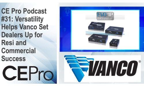 CE Pro Podcast #31: Versatility Helps Vanco Set Dealers Up for Resi and Commercial Success