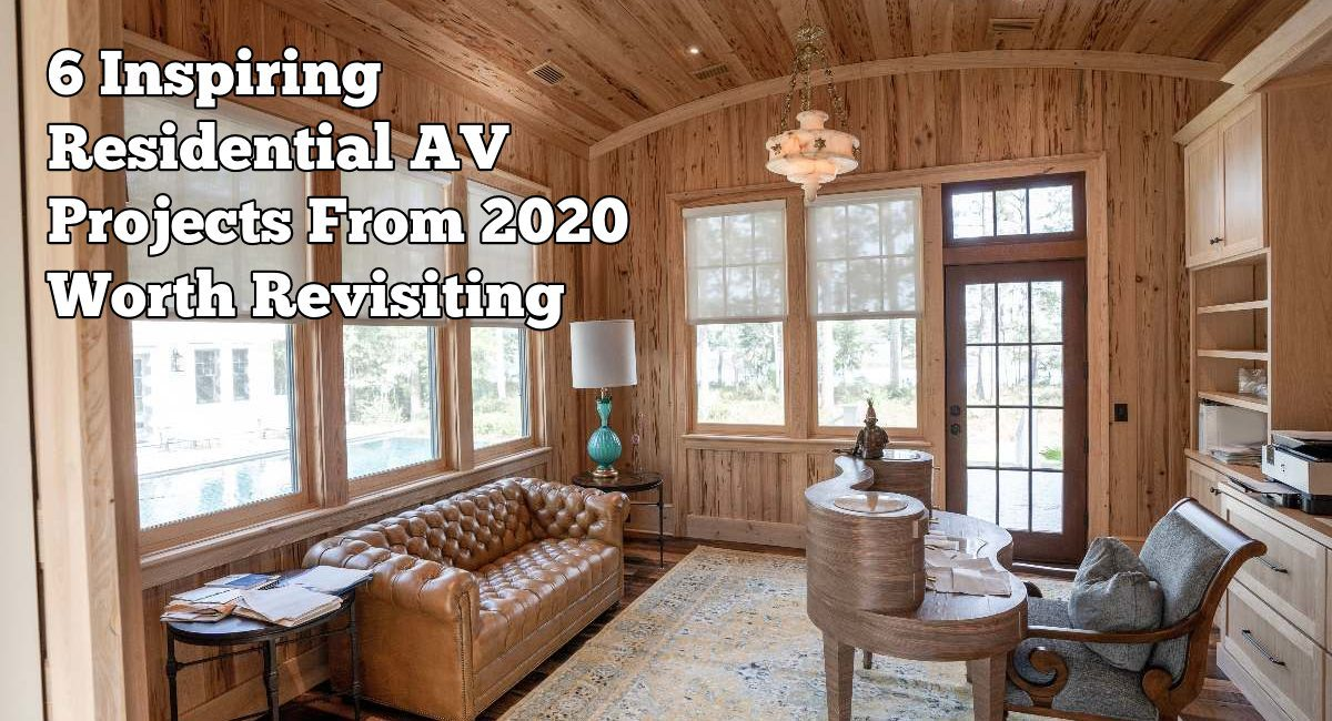 6 Inspiring Residential AV Projects From 2020 Worth Revisiting