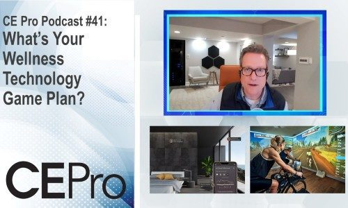 CE Pro Podcast #41: What's Your Wellness Technology Game Plan?
