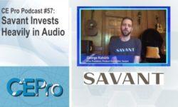 CE Pro Podcast 57 Savant