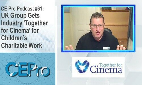 CE Pro Podcast #61: UK Group Gets Industry 'Together for Cinema' in Charitable Work