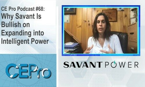 CE Pro Podcast #68: Why Savant Is Bullish on Expanding into Intelligent Power