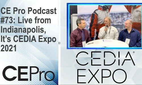 CE Pro Podcast #73: Live from Indianapolis, It's CEDIA Expo 2021!
